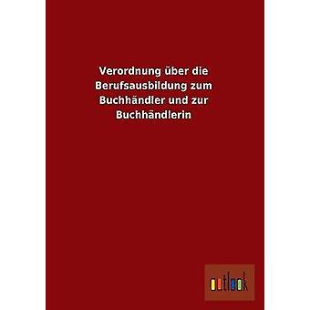 Verordnung Uber Die Berufsausbildung Zum Buchhandler Und Zur Buchhandlerin di Ohne Autor