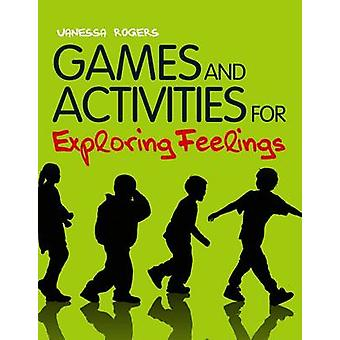 Games and Activities for Exploring Feelings with Children by Vanessa Rogers