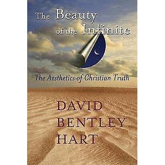 The Beauty of the Infinite - The Aesthetics of Christian Truth by Davi
