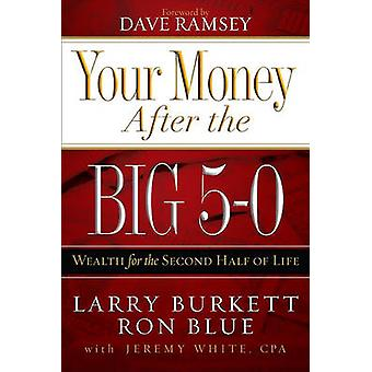 Your Money After the Big 5-0 - Wealth for the Second Half of Life by L