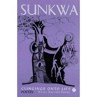 Sunkwa - Clinging Onto Life by Noana Banyiwa Horne - 9780865437630 Book