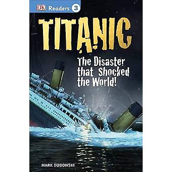 DK Readers L3 - Titanic - The Disaster That Shocked the World! by Mark