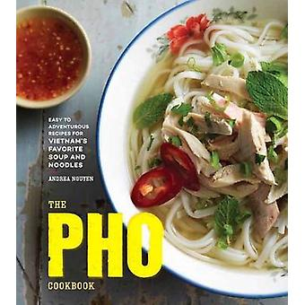 Pho Cookbook - Easy to Adventurous Recipes for Vietnam's Favorite Soup