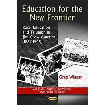 Education for the New Frontier - Race - Education & Triumph in Jim Cro