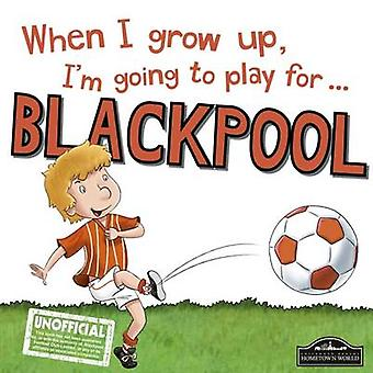 When I Grow Up I'm Going to Play for Blackpool by Gemma Cary - 978178