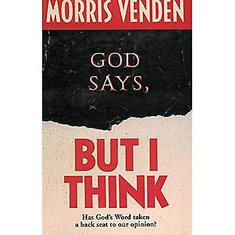 God Says, But I Think: Has God's Word Taken a Back Seat to Our Opinion?