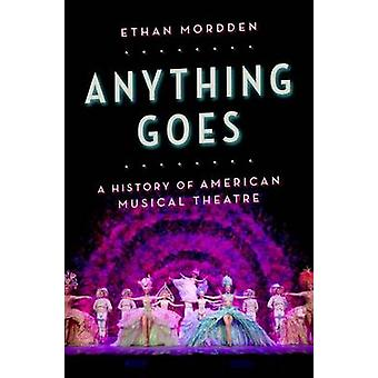 Anything Goes - A History of American Musical Theatre by Ethan Mordden