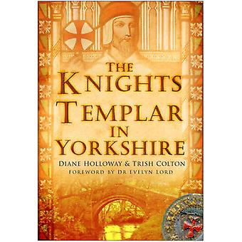The Knights Templar in Yorkshire by Diane Holloway - Trish Colton - 9