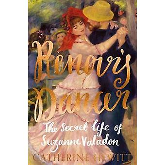 Renoir's Dancer - The Secret Life of Suzanne Valadon by Renoir's Dance