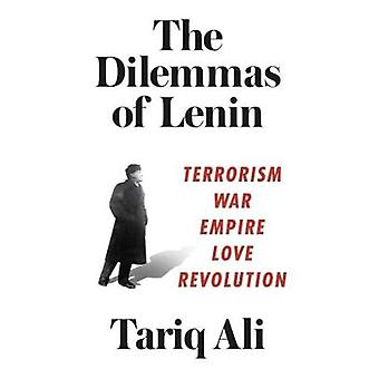 The Dilemmas of Lenin - Terrorism - War - Empire - Love - Revolution b