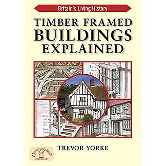 Timber-Framed Building Explained by Trevor Yorke - 9781846742200 Book