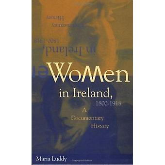 Women in Ireland - 1800-1918 - A Documentary History by Maria Luddy -