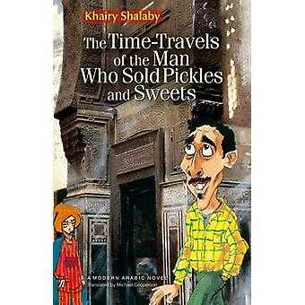 The Times Travels of the Pickle and Sweet Vendor by Khairy Shalaby -