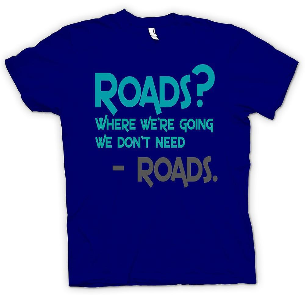 ¿Hombres camiseta-caminos? Donde vamos no caminos - cita divertida
