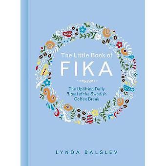 The Little Book van Fika - de verheffende dagelijks ritueel van de Zweeds-Co