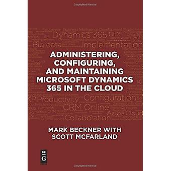 Administering - Configuring - And Maintaining Microsoft Dynamics 365
