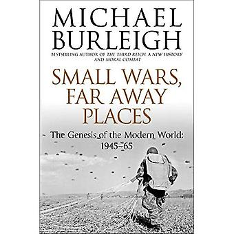 Small Wars, Far Away Places: The Genesis of the Modern World 1945-65