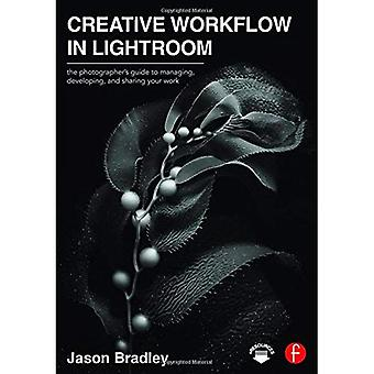 Creative Workflow in�Lightroom: The Photographer's�Guide to Managing, Developing,�and Sharing Your Work