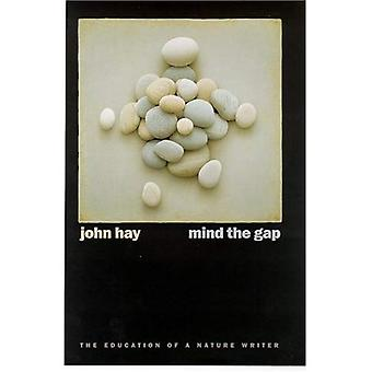 Mind the Gap: The Education of a Nature Writer (Environmental Arts & Humanities)