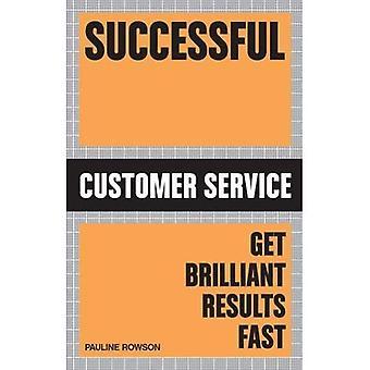 Successful Customer Service: Get Brilliant Results Fast