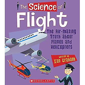 The Science of Flight: The� Air-Mazing Truth about Planes and Helicopters (Science of Engineering)