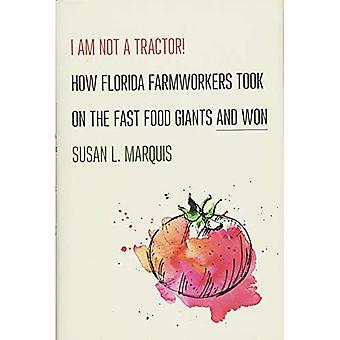 I Am Not a Tractor!: How Florida Farmworkers Took on� the Fast Food Giants and Won