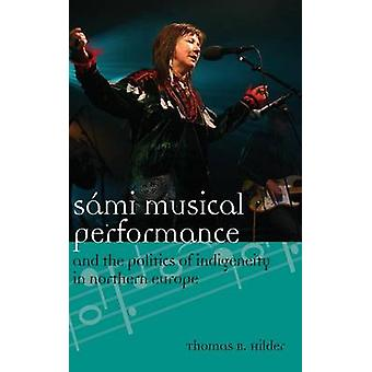 Sami Musical Performance and the Politics of Indigeneity in Northern Europe by Hilder & Dr Thomas
