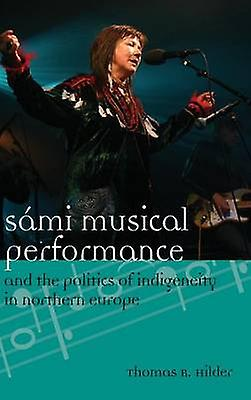 Sami Musical Perforhommece and the Politics of Indigeneity in Northern Europe by Hilder & Dr Thomas