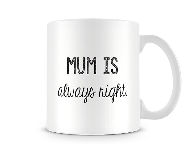 Decorative Writing Mum Is Always Right Printed Mug