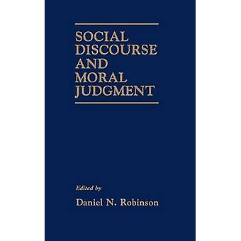 Social Discourse and Moral Judgement by Robinson & Daniel N.