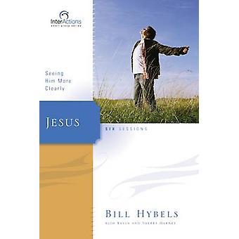 Jesus Seeing Him More Clearly by Hybels & Bill