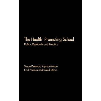 The Health Promoting School Policy Research and Practice by Denman & Susan