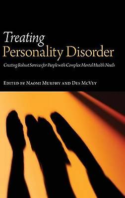 Treating Personality Disorder  Creating Robust Services for People with Complex Mental Health Needs by Murphy & Naomi