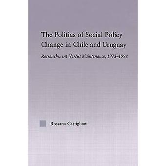 Die Politik der sozialen Politikwechsel in Chile und Uruguay Retrenchment Versus Wartung 19731998 von Castiglioni & Rossana
