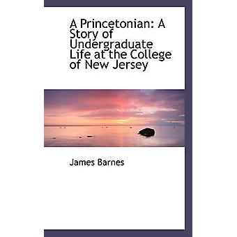 A Princetonian A Story of Undergraduate Life at the College of New Jersey by Barnes & James