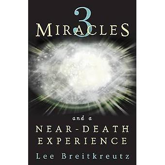 3 Wunder und eine NearDeath Erfahrung von Breitkreutz & Lee