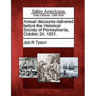 Annual discourse delivered before the Historical Society of Pennsylvania October 24 1831. by Tyson & Job R