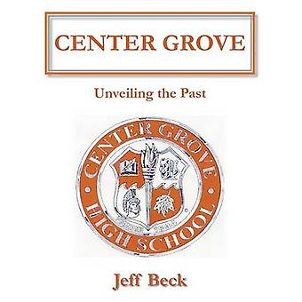 Center Grove  Unveiling the Past by Beck & Jeff
