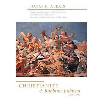 Le christianisme et le Judaïsme rabbinique surprenant les différences des Visions conflictuelles et Worldview ImplicationsFrom l'Église primitive à notre époque moderne par Alexis & E. Jonas