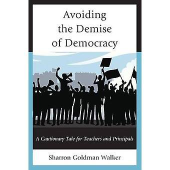 Éviter la disparition de la démocratie A Cautionary Tale pour les enseignants et directeurs d'école par Walker & Sharron Goldman