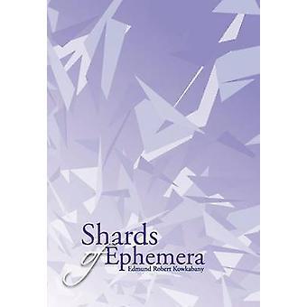 Shards of Ephemera by Kowkabany & Edmund Robert