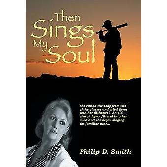 Then Sings My Soul by Smith & Philip D.