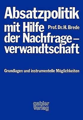 Absatzpolitik mit Hilfe der Nachfrageverwandtschaft  Grondlagen und instruHommestelle Mglichkeiten by Brougee & Helmut