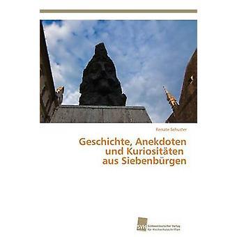 Geschichte Anekdoten und Kuriositten aus Siebenbrgen by Schuster Renate
