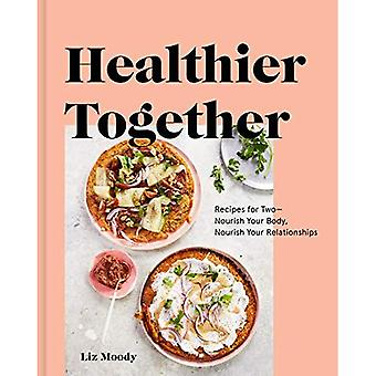 Healthier Together: Recipes to Nourish Your Relationships and Your Body