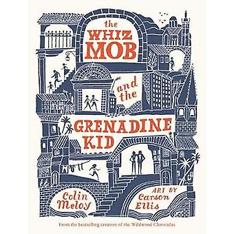 The Whiz Mob and the Grenadine Kid by Colin Meloy - 9780062342454 Book