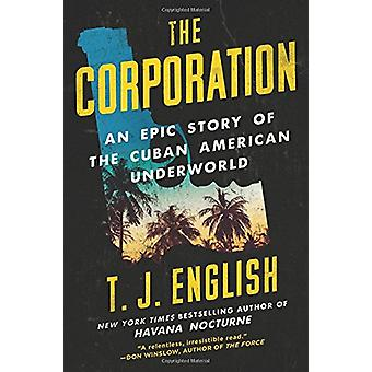 The Corporation - An Epic Story of the Cuban American Underworld by T