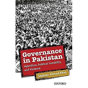Governance in Pakistan - Hybridism - Political Instability - and Viole