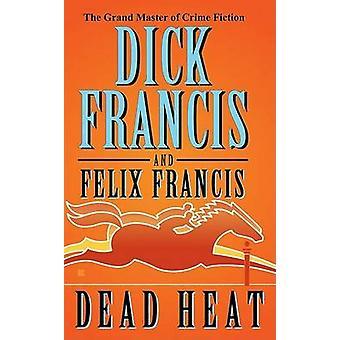 Dead Heat by Dick Francis - Felix Francis - 9780425223192 Book