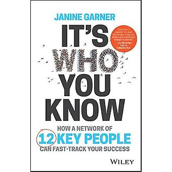 It's Who You Know - How a Network of 12 Key People Can Fast-track Your